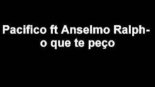 Pacifico ft Anselmo Ralph- o que te peço