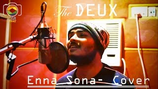 Enna Sona - Unplugged | The DEUX | Cover Song | OK JAANU | Arijit Singh | A.R.Rahman