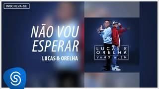 Lucas e Orelha - Não Vou Esperar (Álbum Vamo Além) [Áudio Oficial]