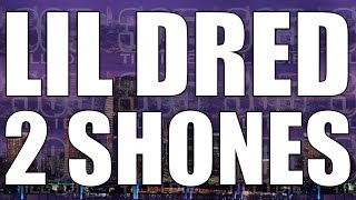 LIL DRED - (FAST) 2 SHONES + DL