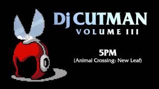 Dj CUTMAN - 5PM (Animal Crossing New Leaf Remix) - Volume III