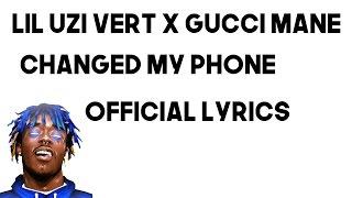 LIL UZI VERT X GUCCI MANE - CHANGED MY PHONE (OFFICIAL LYRICS)