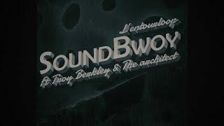L'ENTOURLOOP Ft. Troy Berkley & The Architect - SoundBwoy