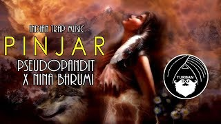 PINJAR - PseudoPandit  X Nina Bhurmi | Indian Trap Music | Turban Trap