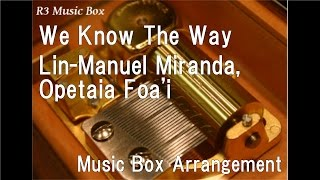 """We Know The Way/Lin-Manuel Miranda, Opetaia Foa'i [Music Box] (Disney """"Moana"""" Insert Song)"""