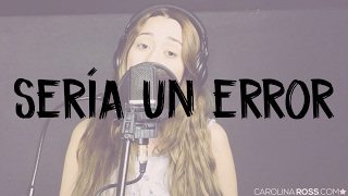 Sería un error - Regulo Caro (Carolina Ross cover)