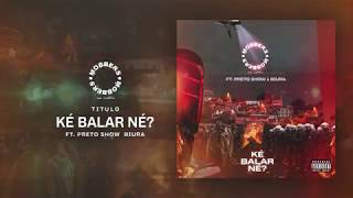 MOBBERS - Ké Balar Né? Feat. Preto Show & Biura (Audio Oficial)