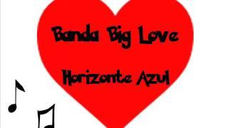 Banda Big Love - Horizonte Azul