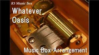 Whatever/Oasis [Music Box]