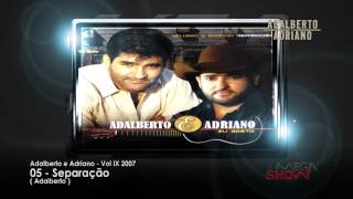 Adalberto e Adriano - CD Fica de bem (2007) 05-Separação