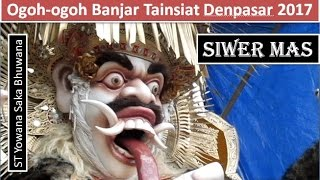 Ogoh ogoh Banjar Tainsiat 2017 - Siwer Mas
