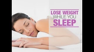 Lose weight - While you sleep