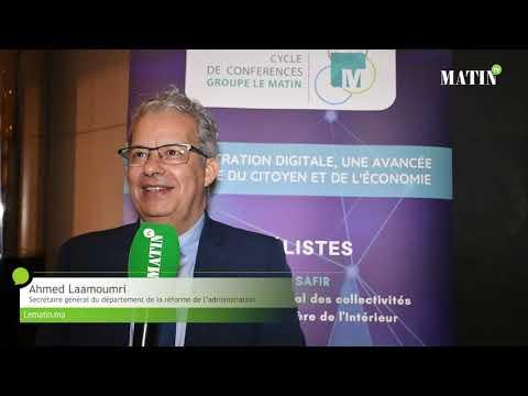 Video : Enjeux de la digitalisation : Ahmed Laamoumri, SG du département de la réforme de l'administration