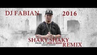 Daddy Yankee - Shaky Shaky Remix -  Dj Fabian 2016
