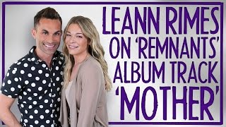 BONUS: LeAnn Rimes on 'Remnants' song 'MOTHER'