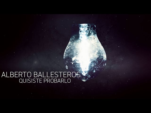 Video oficial de Alberto Ballesteros Quisiste Probarlo