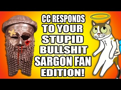 CC Responds to Your Stupid Bull$hit: SARGON FAN EDITION!