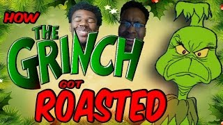 HOW THE GRINCH GOT ROASTED