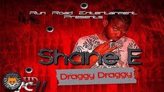 Shane E - Draggy Draggy (Raw) [Mac 11 Riddim] April 2017