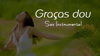 Graças dou - Instrumental para orar no Saxofone (I thank - Instrumental to pray in Sax)