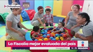 Chihuahua tiene la Fiscalía mejor evaluada en todo el país   Noticias con Yuriria Sierra