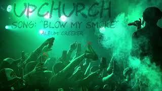 """Blow My Smoke"" by UPCHURCH (Creeker Album)"