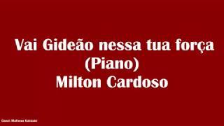 Vai Gideão nessa tua força (Piano) - Milton Cardoso