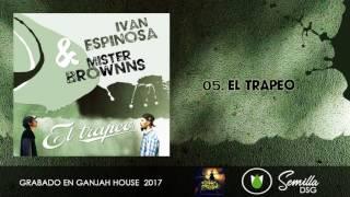 05- IVAN ESPINOSA & MISTER BROWNNS - EL TRAPEO