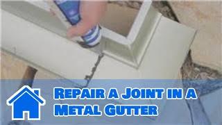 Gutter Maintenance : How to Repair a Joint in a Metal Gutter