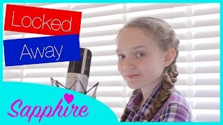Locked Away - R City ft. Adam Levine - Cover by 12 year old Sapphire