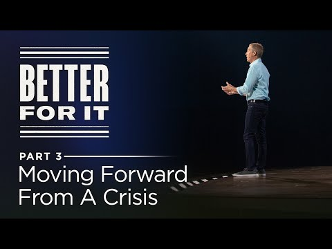 Better For It, Part 3: Moving Forward From a Crisis // Andy Stanley