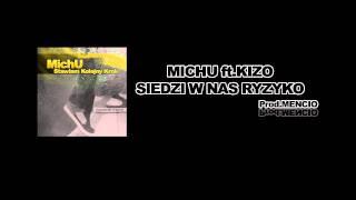 MICHU ft.KIZO - SIEDZI W NAS RYZYKO (PROD.MENCIO)
