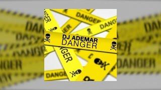 DJ Ademar - Danger