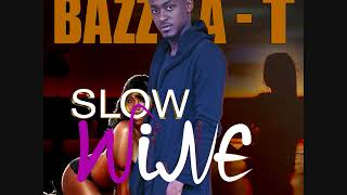 BAZZA T – SLOW WINE (NEW DANCEHALL SONG)