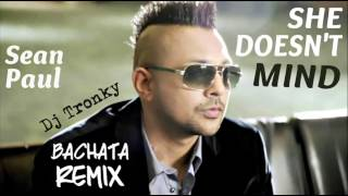 Sean Paul - She Doesn't Mind (Bachata Remix by DJ Tronky)