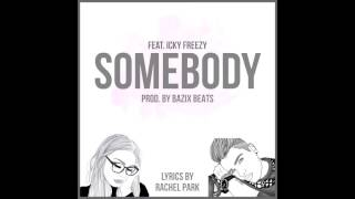 """Somebody"" (Prod. by Bazix Beats) ICKY X RACHEL"