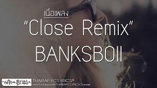Close Remix (ใกล้) - BANKSBOII (FREESOUL) FT. JENNY-J & T-Brag (เนื้อเพลง)