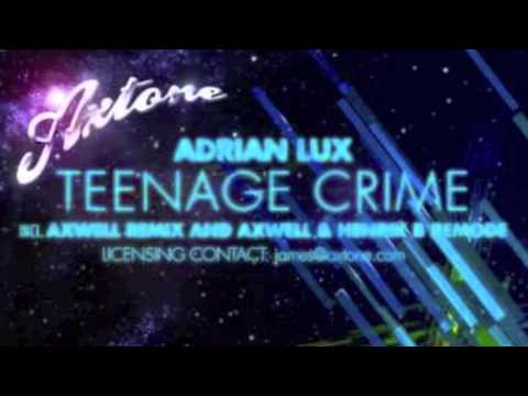 adrian-lux-teenage-crime-axwell-remix-and-axwell-henrik-b-remode-socialistyouth24
