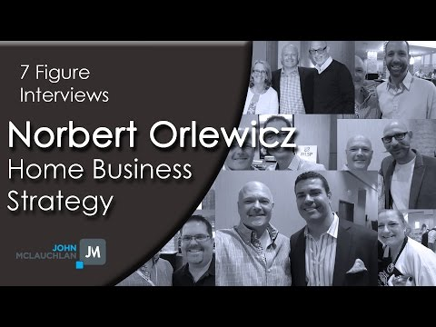 Home Based Business Marketing Expert Norbert Orlewicz Gives The Best Strategy Advice