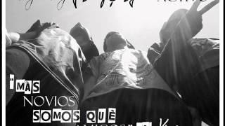 Más Novios Somos Que Amigos - J Diaz & Dykon Ft. Kingsman (Chante el L´ Gante)