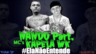 MC Nando Part.MC Kapela MK - Ela Não Entende ( EXCLUSIVA )