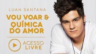 Luan Santana - Vou Voar / Química do amor (Acesso Livre)