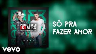 Pedro Paulo & Alex - Só pra Fazer Amor (Pseudo Video)