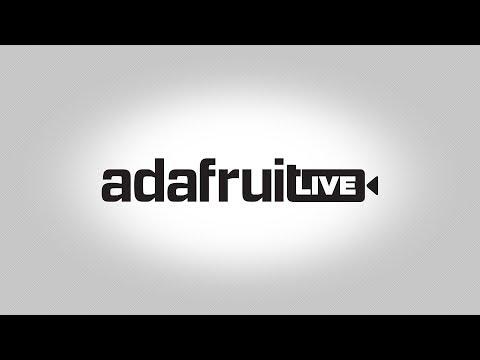 ASK AN ENGINEER 5/2/18 LIVE! @adafruit #adafruit #AskAnEngineer