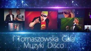 I Tomaszowska Gala Muzyki DISCO - 11 Marca 2016