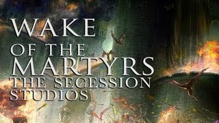 Wake of the Martyrs ~ The Secession Studios
