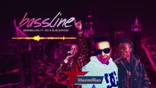 Maximillian ft. Ro & Slim Savage  - Bassline
