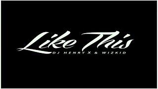 Like This - DJ Henry X WizKid [Behind The Music] OVO Radio