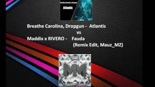 Breathe Carolina, Dropgun  - Atlantis  . vs .  Maddix x RIVERO -  Fauda (Remix Edit, Mauz_MZ)