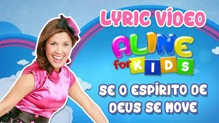 Aline Nascimento - SE O ESPÍRITO DE DEUS SE MOVE - Lyric Vídeo - Aline For Kids